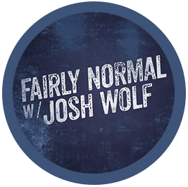 Fairly Normal Josh Wolf